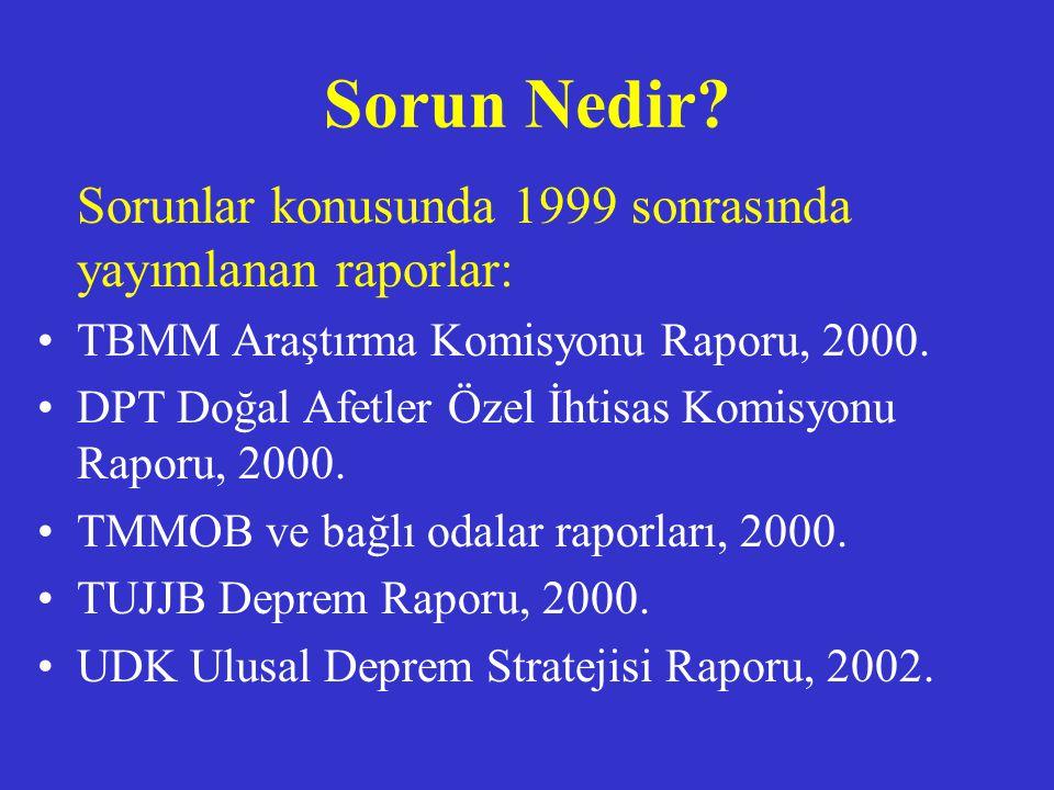 Sorun Nedir? Sorunlar konusunda 1999 sonrasında yayımlanan raporlar: TBMM Araştırma Komisyonu Raporu, 2000. DPT Doğal Afetler Özel İhtisas Komisyonu R