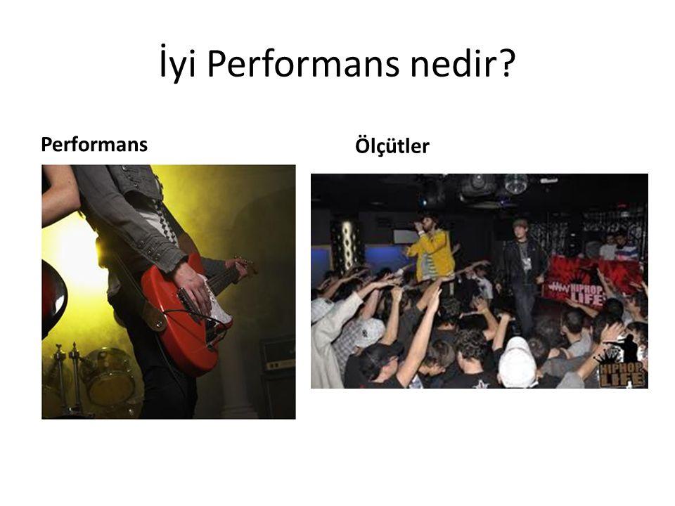 İyi Performans nedir? Performans Ölçütler