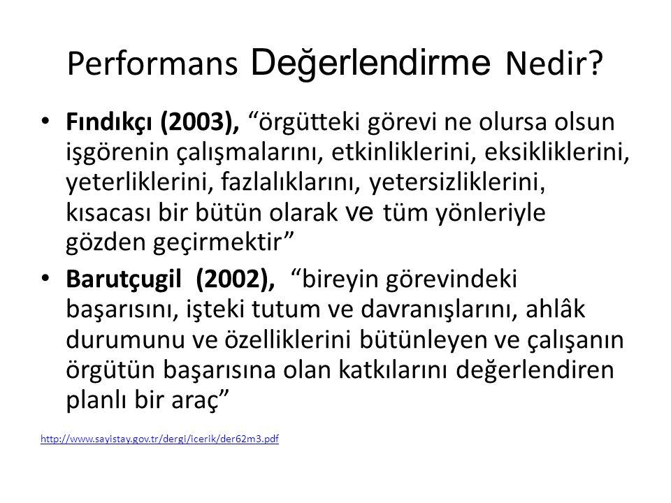 """Performans Değerlendirme Nedir? Fındıkçı (2003), """"örgütteki görevi ne olursa olsun işgörenin çalışmalarını, etkinliklerini, eksikliklerini, yeterlikle"""