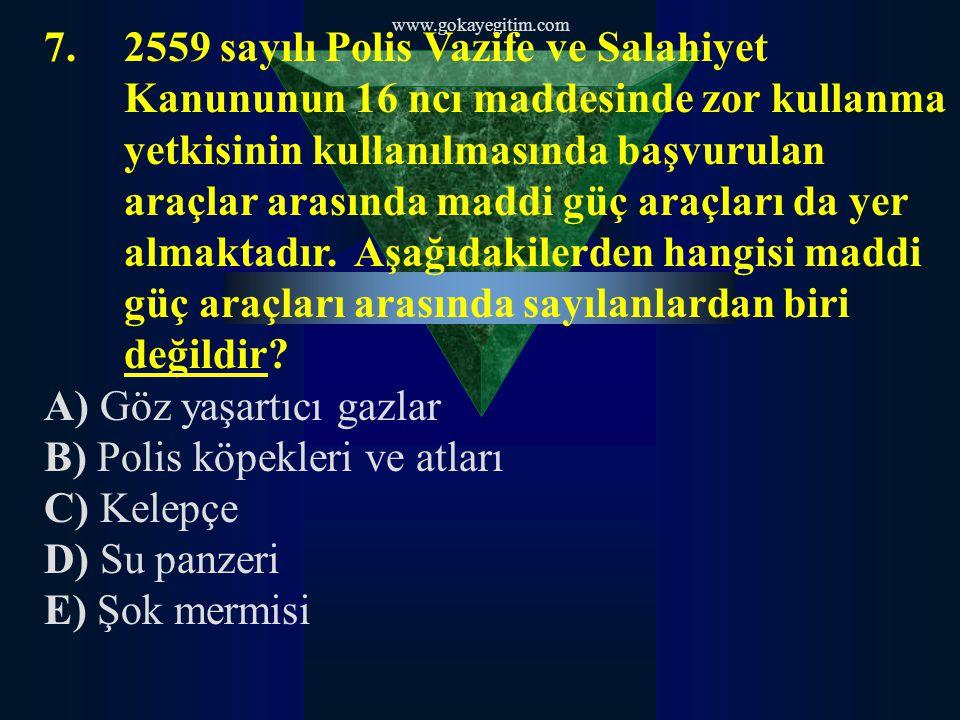 www.gokayegitim.com 7.2559 sayılı Polis Vazife ve Salahiyet Kanununun 16 ncı maddesinde zor kullanma yetkisinin kullanılmasında başvurulan araçlar arasında maddi güç araçları da yer almaktadır.