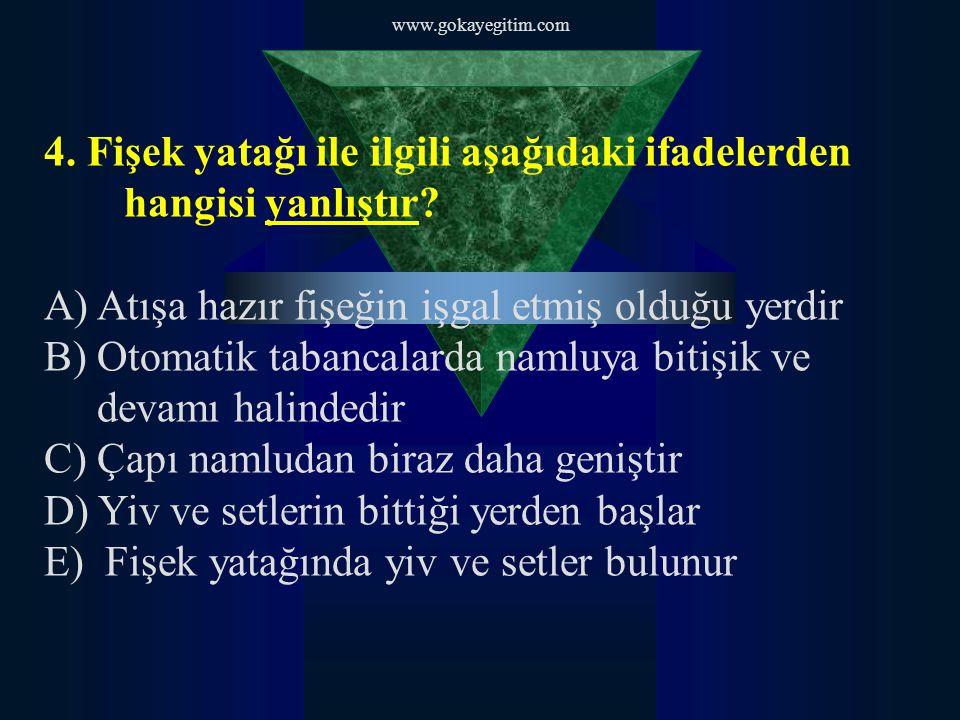 www.gokayegitim.com 4.Fişek yatağı ile ilgili aşağıdaki ifadelerden hangisi yanlıştır.