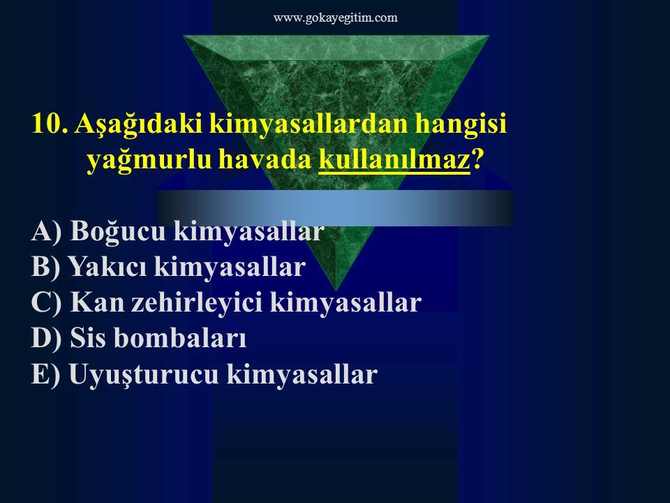 www.gokayegitim.com 10.Aşağıdaki kimyasallardan hangisi yağmurlu havada kullanılmaz.