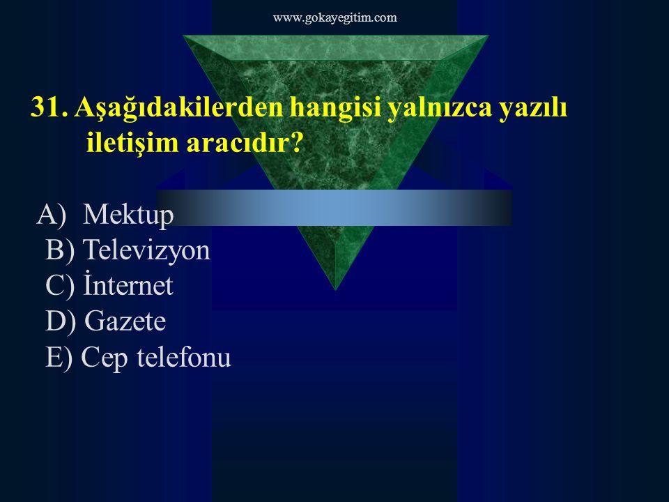 www.gokayegitim.com 31.Aşağıdakilerden hangisi yalnızca yazılı iletişim aracıdır.