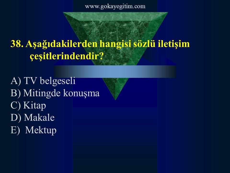 www.gokayegitim.com 38.Aşağıdakilerden hangisi sözlü iletişim çeşitlerindendir.