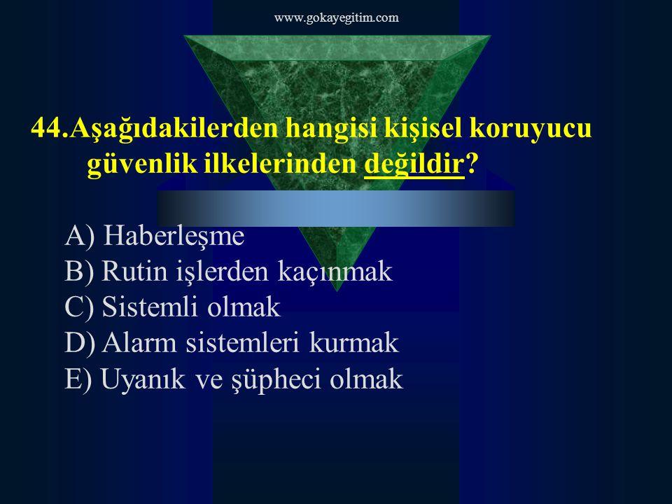 www.gokayegitim.com 44.Aşağıdakilerden hangisi kişisel koruyucu güvenlik ilkelerinden değildir.