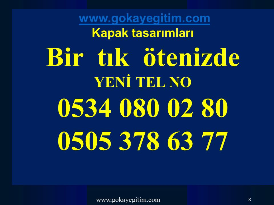 www.gokayegitim.com 8 Kapak tasarımları Bir tık ötenizde YENİ TEL NO 0534 080 02 80 0505 378 63 77