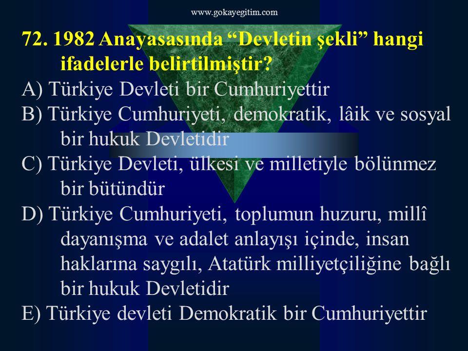 www.gokayegitim.com 72.1982 Anayasasında Devletin şekli hangi ifadelerle belirtilmiştir.