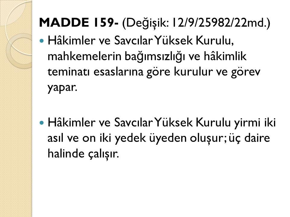 MADDE 159- (De ğ işik: 12/9/25982/22md.) Hâkimler ve Savcılar Yüksek Kurulu, mahkemelerin ba ğ ımsızlı ğ ı ve hâkimlik teminatı esaslarına göre kurulur ve görev yapar.