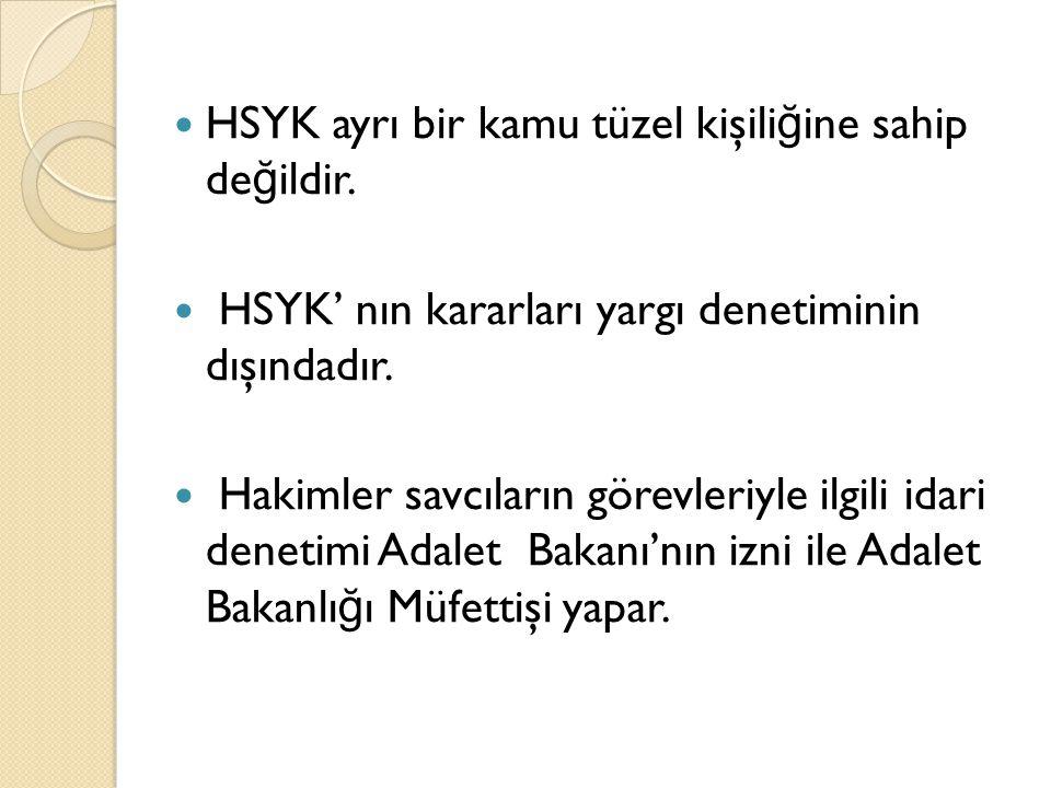 HSYK ayrı bir kamu tüzel kişili ğ ine sahip de ğ ildir.