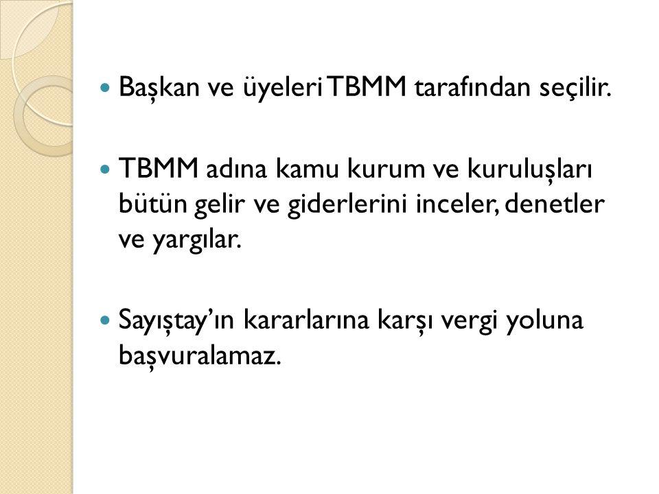 Başkan ve üyeleri TBMM tarafından seçilir.