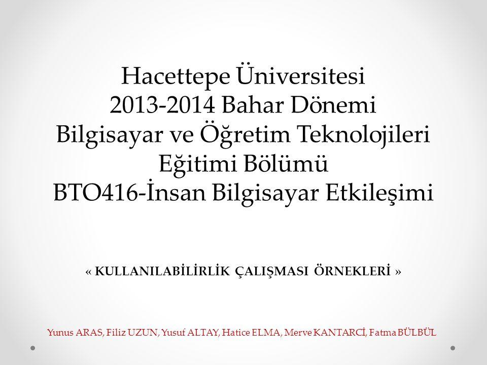 Hacettepe Üniversitesi 2013-2014 Bahar Dönemi Bilgisayar ve Öğretim Teknolojileri Eğitimi Bölümü BTO416-İnsan Bilgisayar Etkileşimi « KULLANILABİLİRLİ