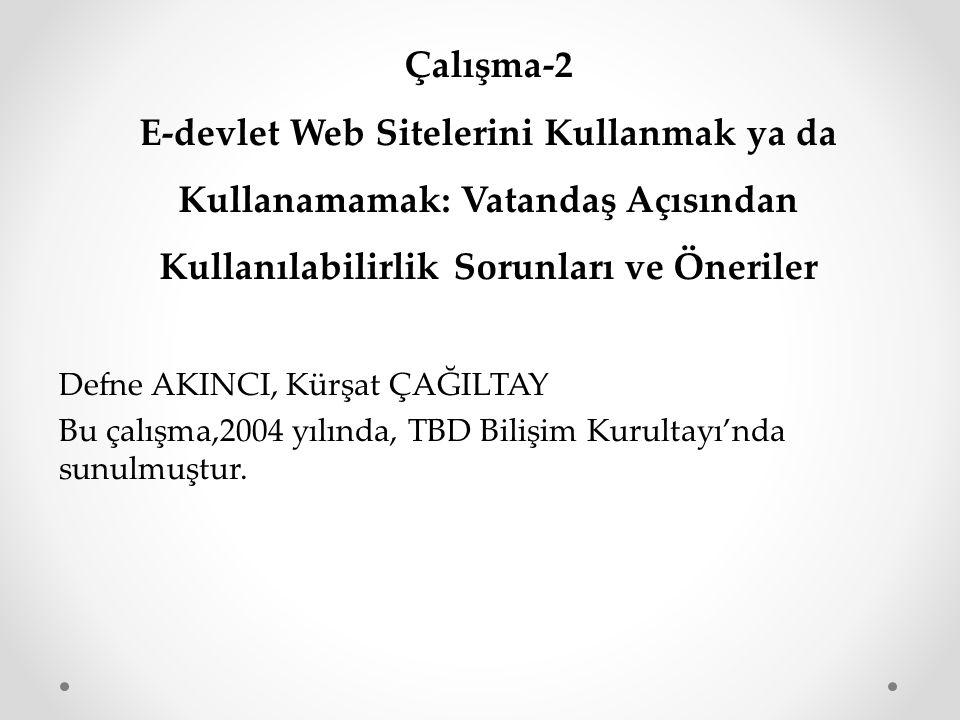 Çalışma-2 E-devlet Web Sitelerini Kullanmak ya da Kullanamamak: Vatandaş Açısından Kullanılabilirlik Sorunları ve Öneriler Defne AKINCI, Kürşat ÇAĞILT