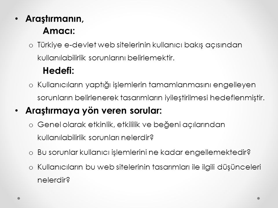 Araştırmanın, Amacı: o Türkiye e-devlet web sitelerinin kullanıcı bakış açısından kullanılabilirlik sorunlarını belirlemektir. Hedefi: o Kullanıcıları