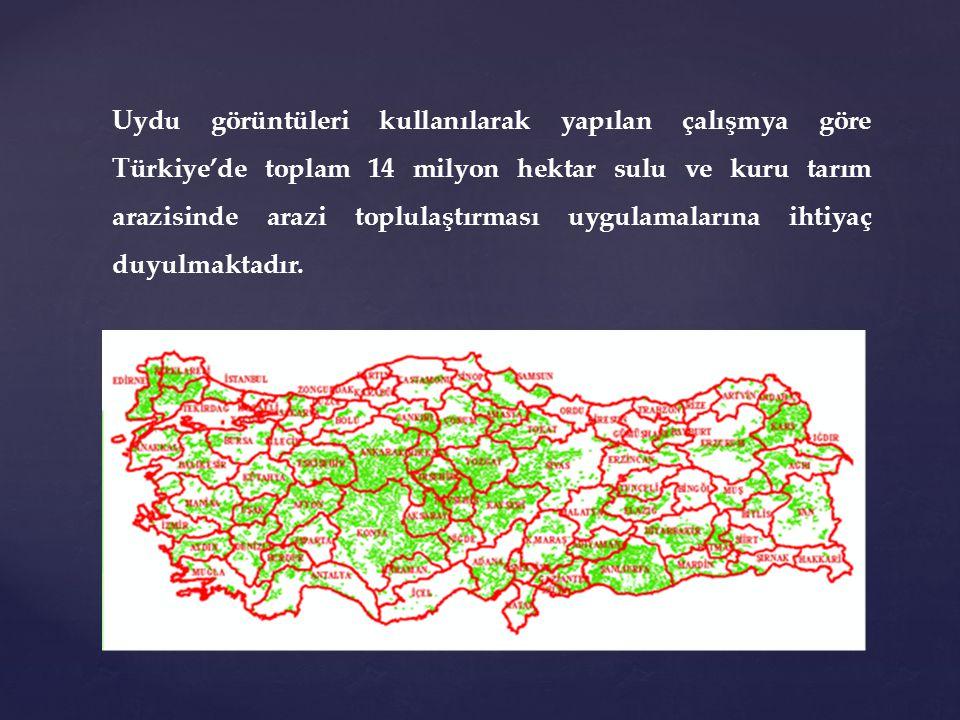 Uydu görüntüleri kullanılarak yapılan çalışmya göre Türkiye'de toplam 14 milyon hektar sulu ve kuru tarım arazisinde arazi toplulaştırması uygulamalar