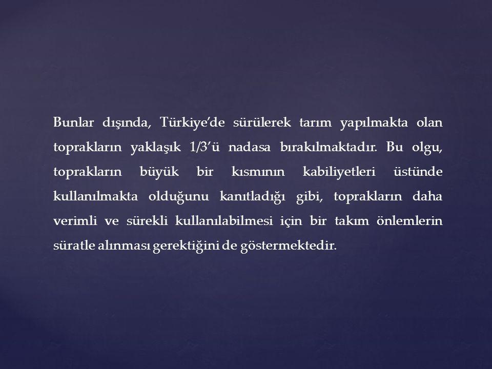 Bunlar dışında, Türkiye'de sürülerek tarım yapılmakta olan toprakların yaklaşık 1/3'ü nadasa bırakılmaktadır. Bu olgu, toprakların büyük bir kısmının