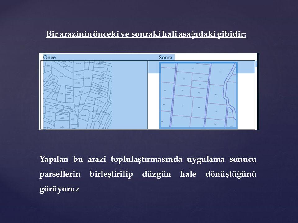 Bir arazinin önceki ve sonraki hali aşağıdaki gibidir: Yapılan bu arazi toplulaştırmasında uygulama sonucu parsellerin birleştirilip düzgün hale dönüş