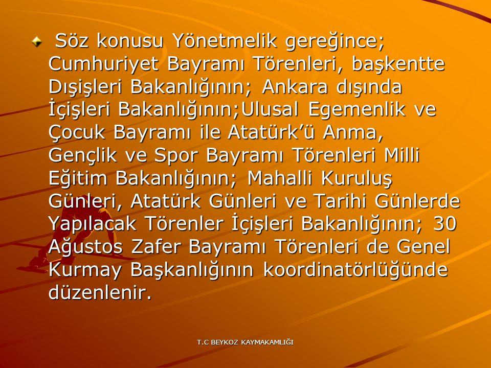 T.C BEYKOZ KAYMAKAMLIĞI Söz konusu Yönetmelik gereğince; Cumhuriyet Bayramı Törenleri, başkentte Dışişleri Bakanlığının; Ankara dışında İçişleri Bakan