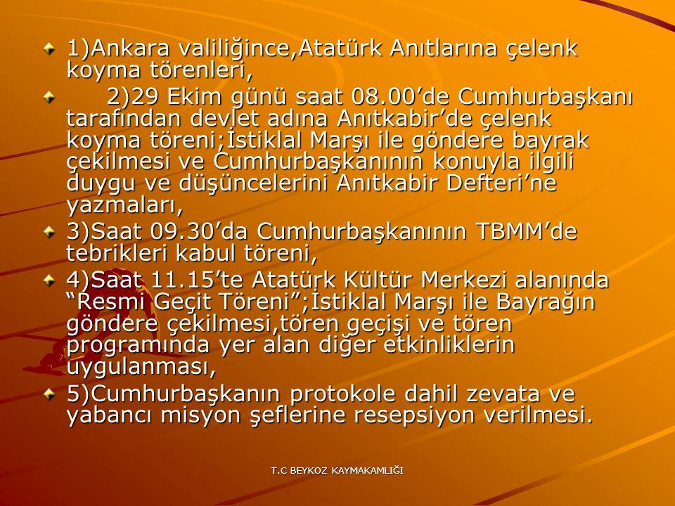 T.C BEYKOZ KAYMAKAMLIĞI 1)Ankara valiliğince,Atatürk Anıtlarına çelenk koyma törenleri, 2)29 Ekim günü saat 08.00'de Cumhurbaşkanı tarafından devlet a