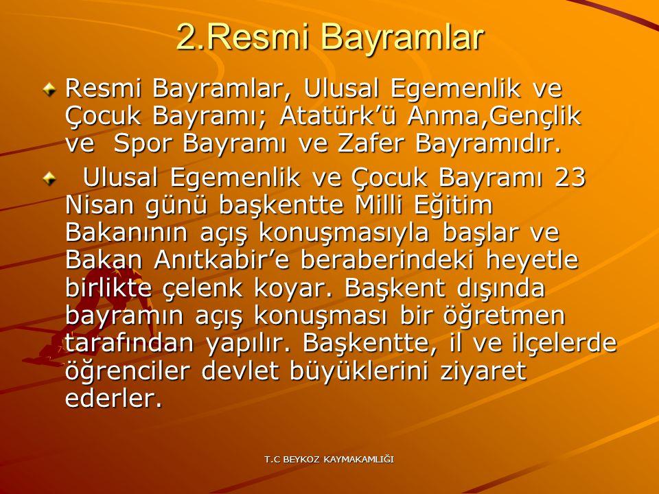 T.C BEYKOZ KAYMAKAMLIĞI 2.Resmi Bayramlar Resmi Bayramlar, Ulusal Egemenlik ve Çocuk Bayramı; Atatürk'ü Anma,Gençlik ve Spor Bayramı ve Zafer Bayramıd