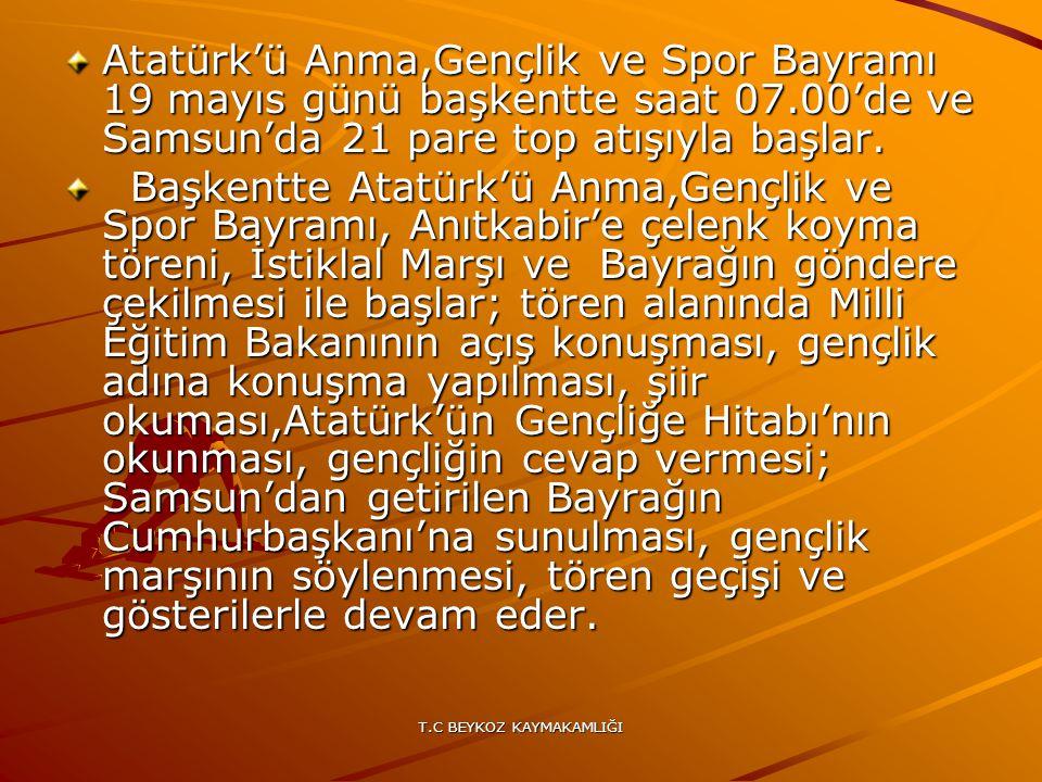 T.C BEYKOZ KAYMAKAMLIĞI Atatürk'ü Anma,Gençlik ve Spor Bayramı 19 mayıs günü başkentte saat 07.00'de ve Samsun'da 21 pare top atışıyla başlar. Başkent