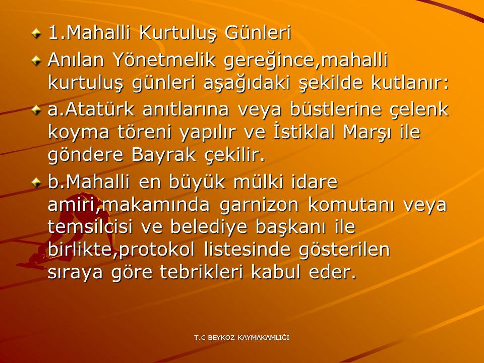 T.C BEYKOZ KAYMAKAMLIĞI 1.Mahalli Kurtuluş Günleri Anılan Yönetmelik gereğince,mahalli kurtuluş günleri aşağıdaki şekilde kutlanır: a.Atatürk anıtları