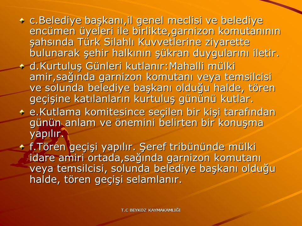 T.C BEYKOZ KAYMAKAMLIĞI c.Belediye başkanı,il genel meclisi ve belediye encümen üyeleri ile birlikte,garnizon komutanının şahsında Türk Silahlı Kuvvet