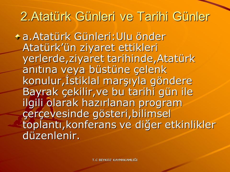 T.C BEYKOZ KAYMAKAMLIĞI 2.Atatürk Günleri ve Tarihi Günler a.Atatürk Günleri:Ulu önder Atatürk'ün ziyaret ettikleri yerlerde,ziyaret tarihinde,Atatürk