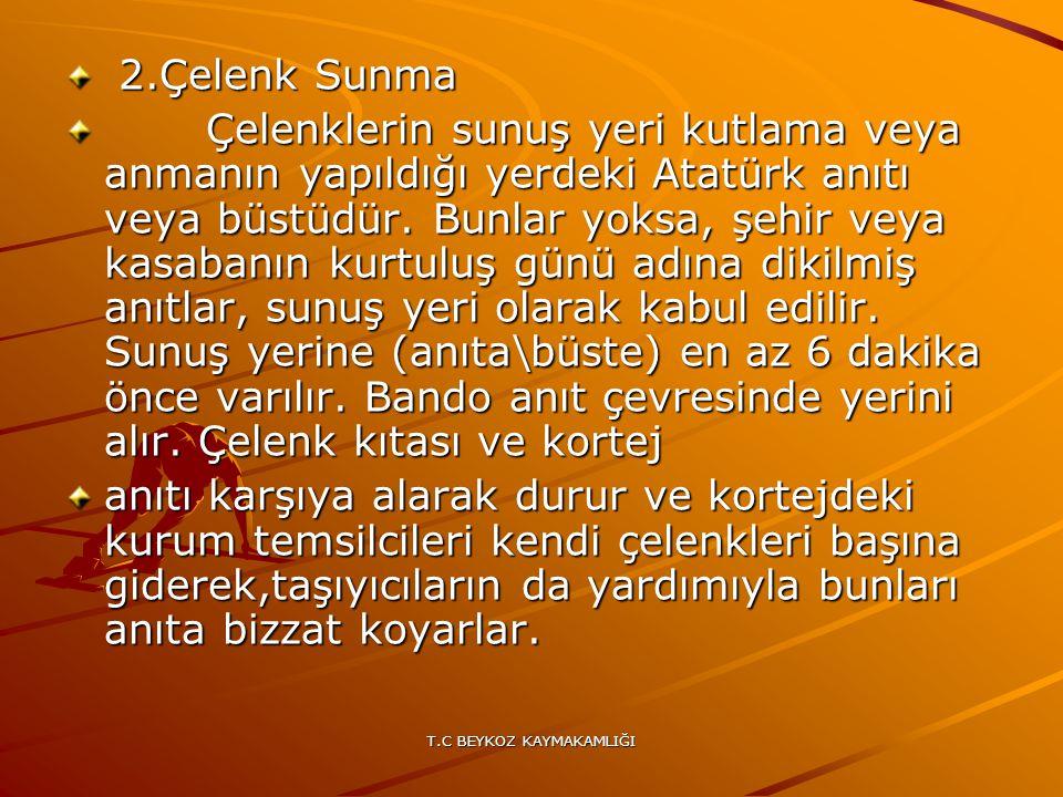 T.C BEYKOZ KAYMAKAMLIĞI 2.Çelenk Sunma 2.Çelenk Sunma Çelenklerin sunuş yeri kutlama veya anmanın yapıldığı yerdeki Atatürk anıtı veya büstüdür. Bunla