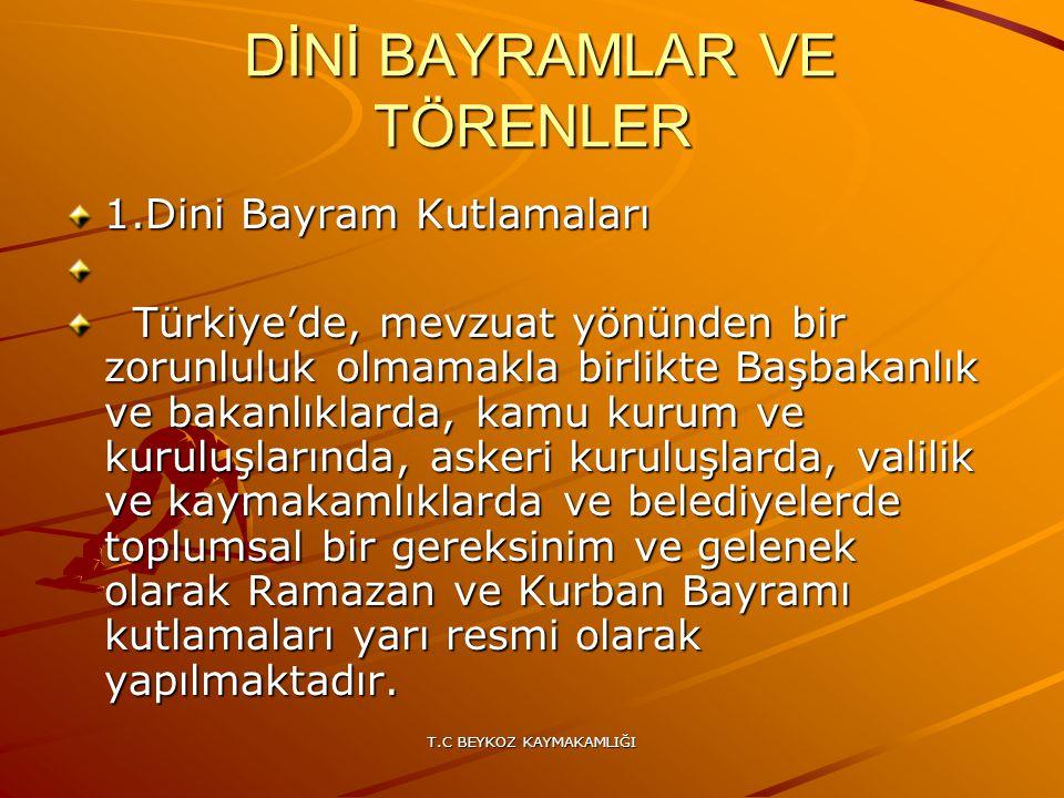T.C BEYKOZ KAYMAKAMLIĞI DİNİ BAYRAMLAR VE TÖRENLER DİNİ BAYRAMLAR VE TÖRENLER 1.Dini Bayram Kutlamaları Türkiye'de, mevzuat yönünden bir zorunluluk ol