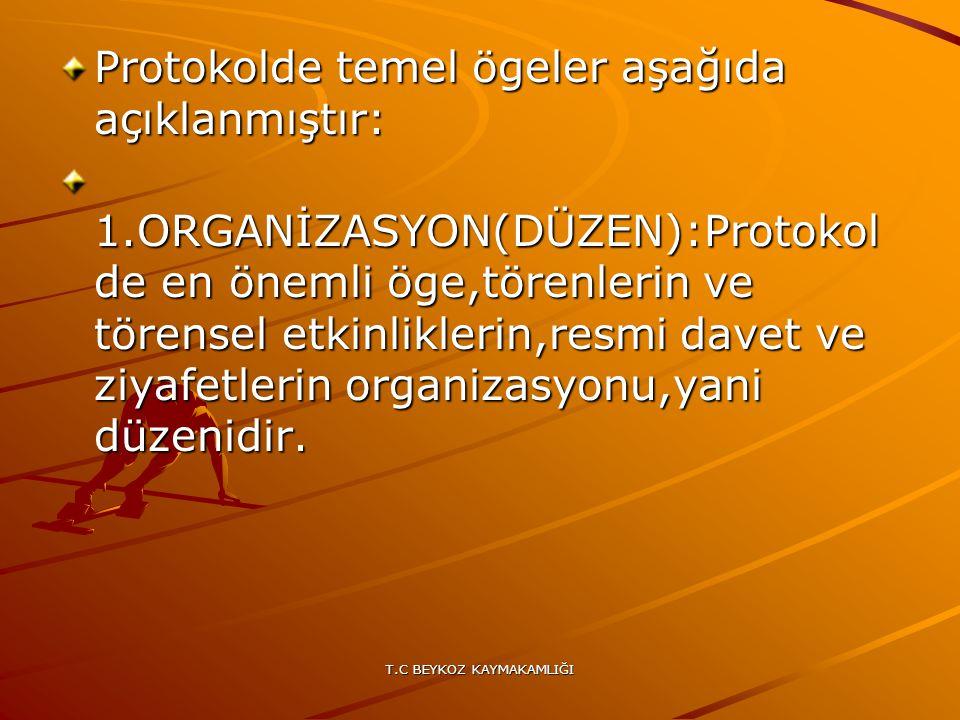 T.C BEYKOZ KAYMAKAMLIĞI Protokolde temel ögeler aşağıda açıklanmıştır: 1.ORGANİZASYON(DÜZEN):Protokol de en önemli öge,törenlerin ve törensel etkinlik