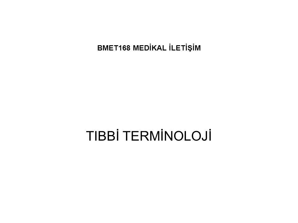 BMET168 MEDİKAL İLETİŞİM TIBBİ TERMİNOLOJİ