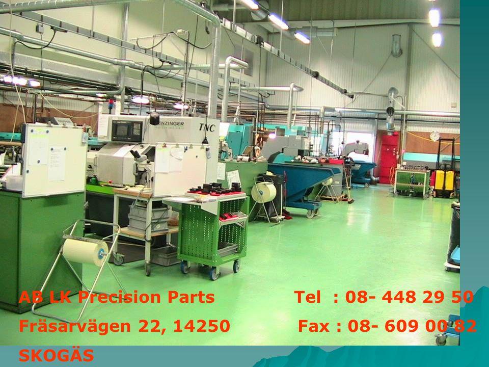 AB LK Precision Parts Tel : 08- 448 29 50 Fräsarvägen 22, 14250 Fax : 08- 609 00 82 SKOGÄS