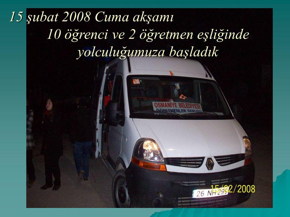 15 şubat 2008 Cuma akşamı 10 öğrenci ve 2 öğretmen eşliğinde yolculuğumuza başladık