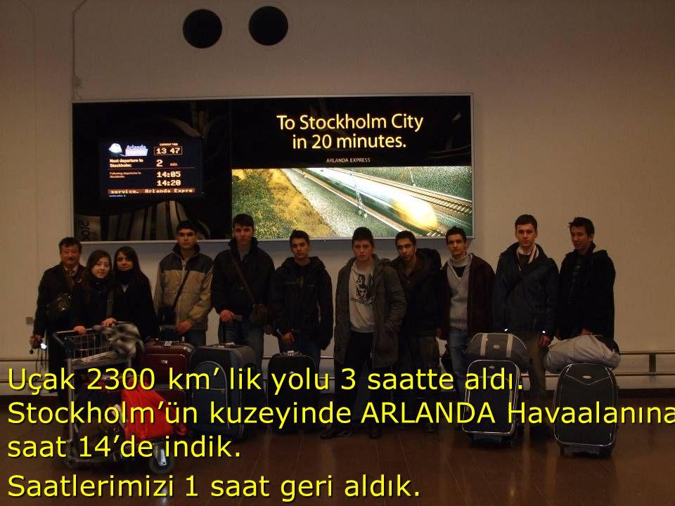 Uçak 2300 km' lik yolu 3 saatte aldı.Stockholm'ün kuzeyinde ARLANDA Havaalanına saat 14'de indik.