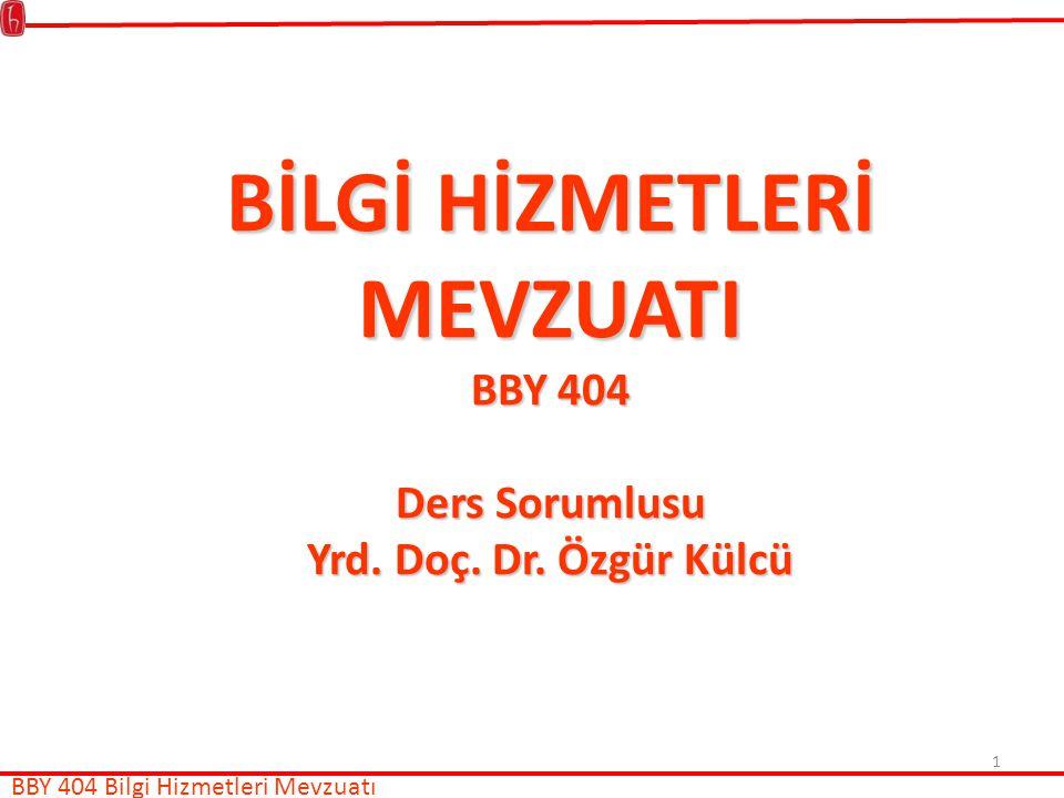 1 BİLGİ HİZMETLERİ MEVZUATI BBY 404 Ders Sorumlusu Yrd.