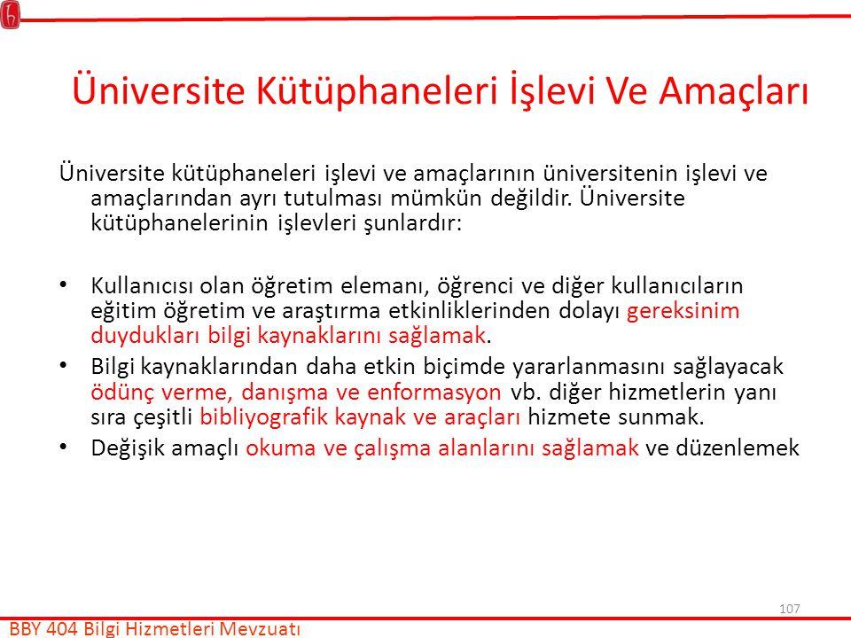 107 Üniversite Kütüphaneleri İşlevi Ve Amaçları Üniversite kütüphaneleri işlevi ve amaçlarının üniversitenin işlevi ve amaçlarından ayrı tutulması mümkün değildir.