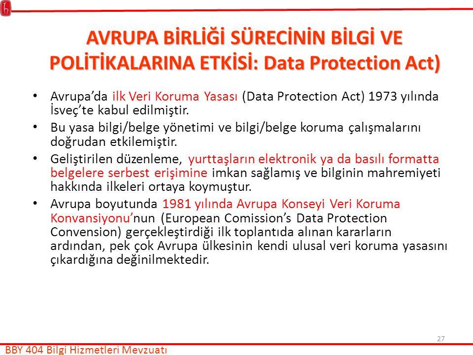 27 AVRUPA BİRLİĞİ SÜRECİNİN BİLGİ VE POLİTİKALARINA ETKİSİ: Data Protection Act) Avrupa'da ilk Veri Koruma Yasası (Data Protection Act) 1973 yılında İsveç'te kabul edilmiştir.