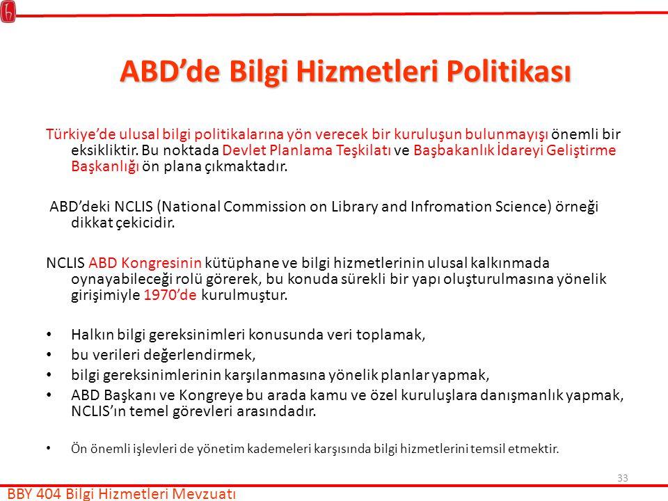 33 ABD'de Bilgi Hizmetleri Politikası Türkiye'de ulusal bilgi politikalarına yön verecek bir kuruluşun bulunmayışı önemli bir eksikliktir.