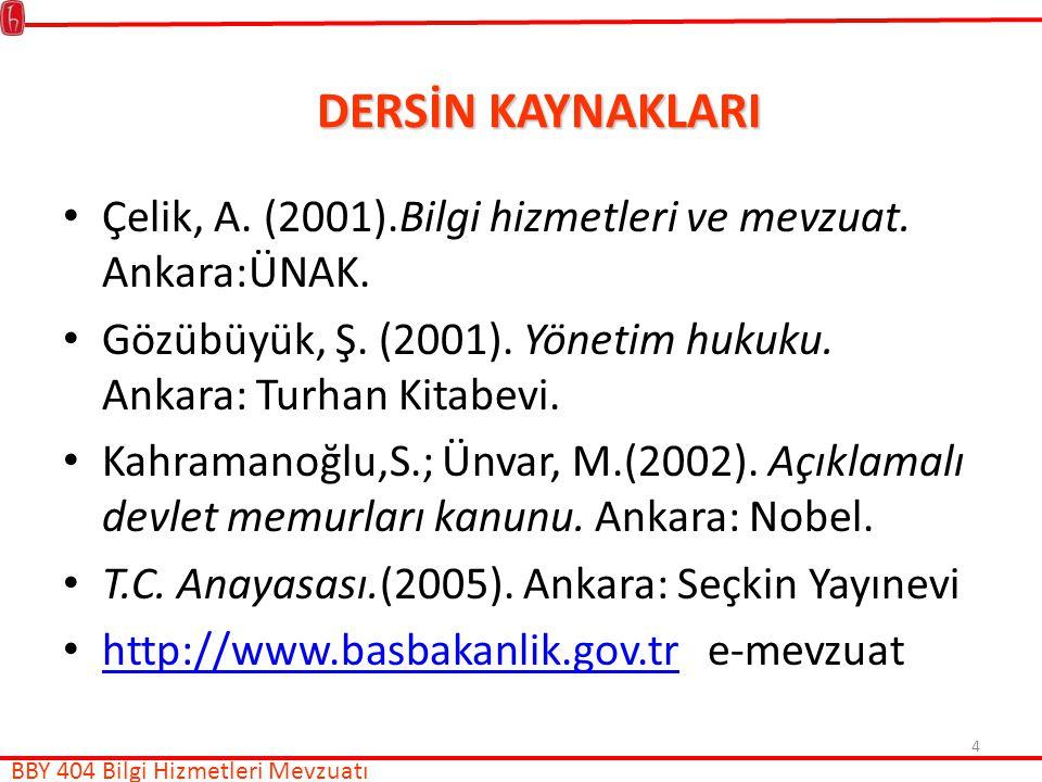 4 DERSİN KAYNAKLARI BBY 404 Bilgi Hizmetleri Mevzuatı Çelik, A.