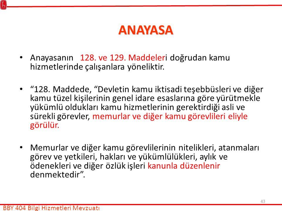 43 ANAYASA Anayasanın 128.ve 129. Maddeleri doğrudan kamu hizmetlerinde çalışanlara yöneliktir.
