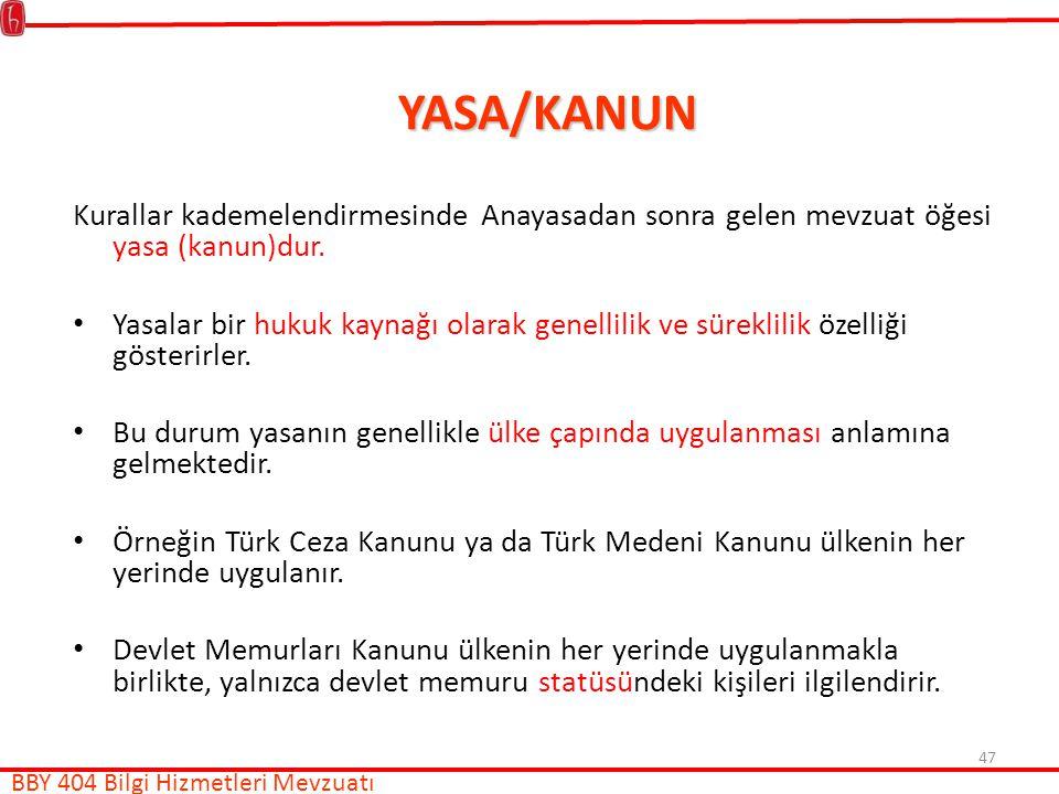 47 YASA/KANUN Kurallar kademelendirmesinde Anayasadan sonra gelen mevzuat öğesi yasa (kanun)dur.