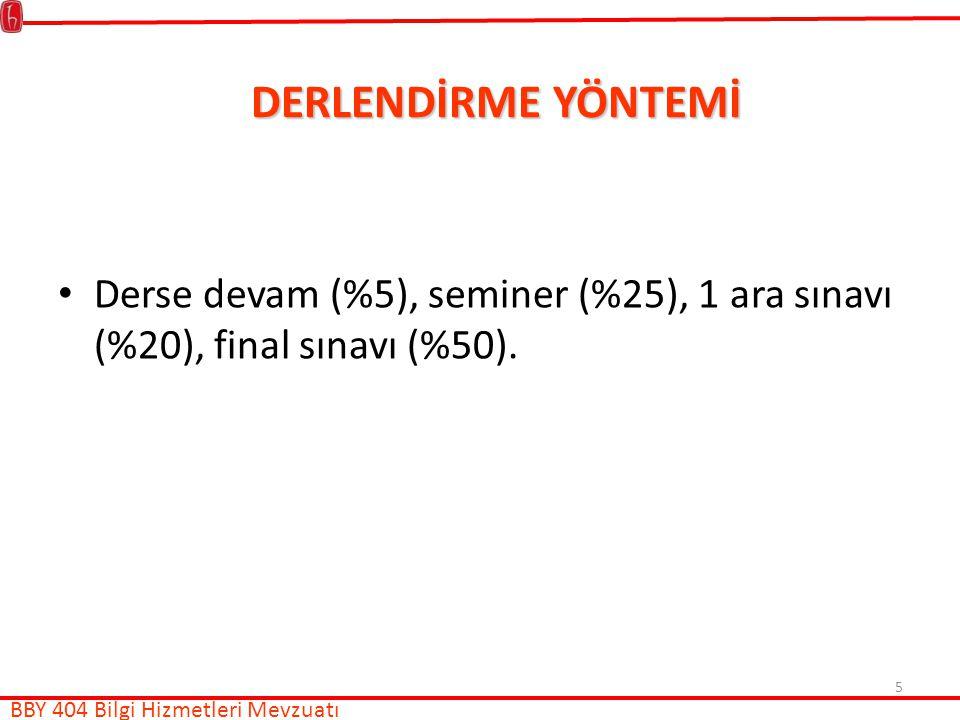 5 DERLENDİRME YÖNTEMİ BBY 404 Bilgi Hizmetleri Mevzuatı Derse devam (%5), seminer (%25), 1 ara sınavı (%20), final sınavı (%50).