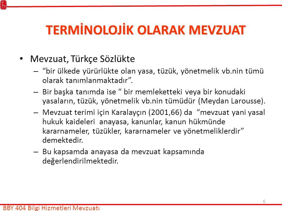 6 TERMİNOLOJİK OLARAK MEVZUAT Mevzuat, Türkçe Sözlükte – bir ülkede yürürlükte olan yasa, tüzük, yönetmelik vb.nin tümü olarak tanımlanmaktadır .