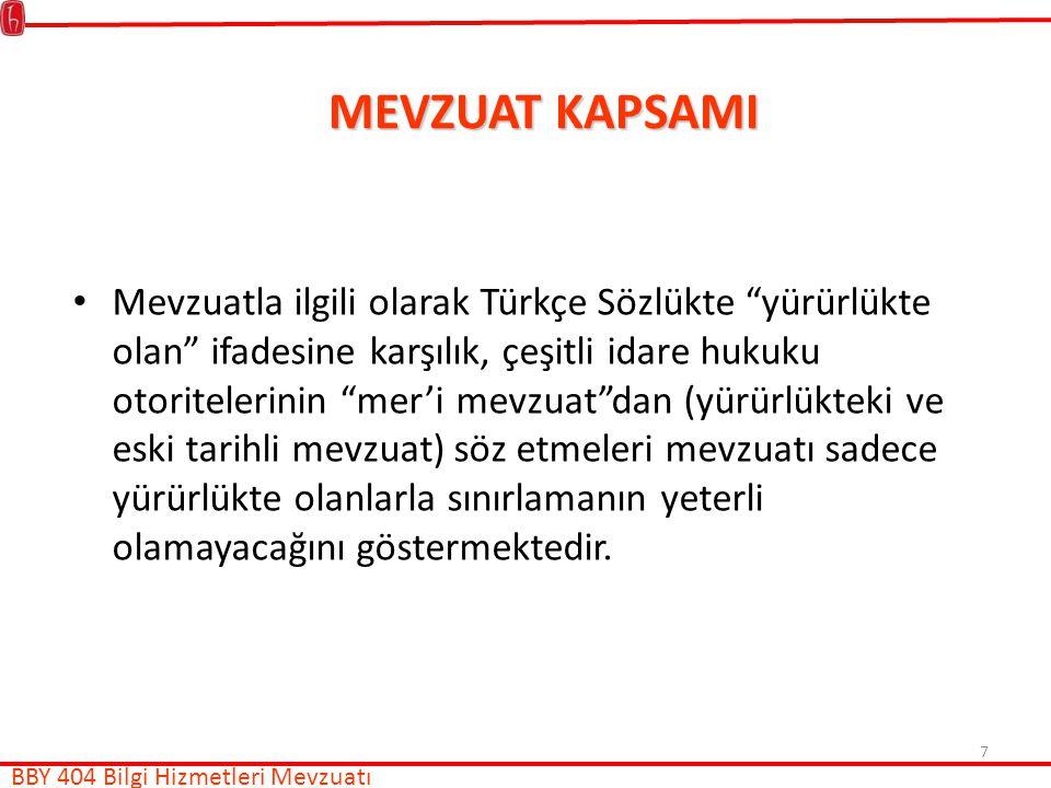 7 MEVZUAT KAPSAMI Mevzuatla ilgili olarak Türkçe Sözlükte yürürlükte olan ifadesine karşılık, çeşitli idare hukuku otoritelerinin mer'i mevzuat dan (yürürlükteki ve eski tarihli mevzuat) söz etmeleri mevzuatı sadece yürürlükte olanlarla sınırlamanın yeterli olamayacağını göstermektedir.