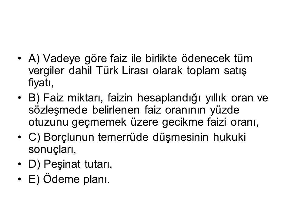 A) Vadeye göre faiz ile birlikte ödenecek tüm vergiler dahil Türk Lirası olarak toplam satış fiyatı, B) Faiz miktarı, faizin hesaplandığı yıllık oran