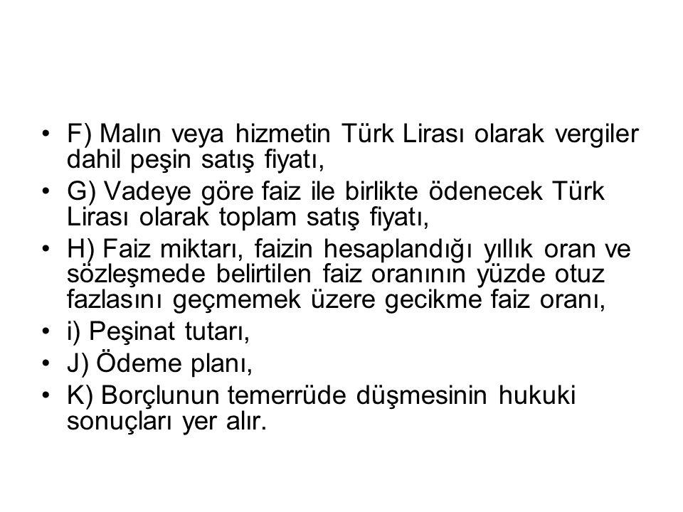 F) Malın veya hizmetin Türk Lirası olarak vergiler dahil peşin satış fiyatı, G) Vadeye göre faiz ile birlikte ödenecek Türk Lirası olarak toplam satış