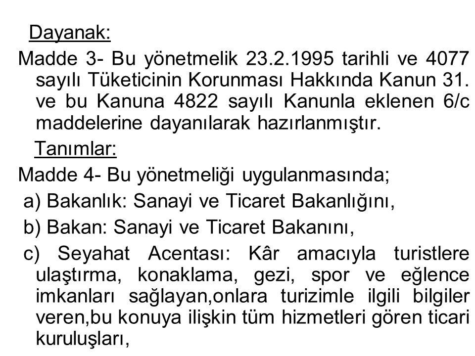 Dayanak: Madde 3- Bu yönetmelik 23.2.1995 tarihli ve 4077 sayılı Tüketicinin Korunması Hakkında Kanun 31. ve bu Kanuna 4822 sayılı Kanunla eklenen 6/c