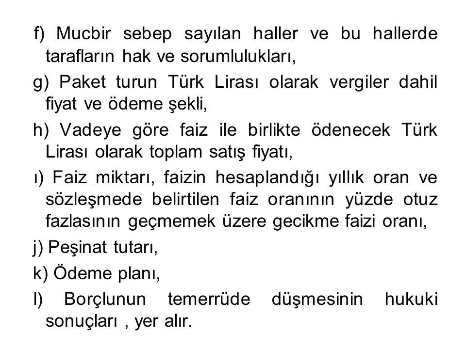 f) Mucbir sebep sayılan haller ve bu hallerde tarafların hak ve sorumlulukları, g) Paket turun Türk Lirası olarak vergiler dahil fiyat ve ödeme şekli,