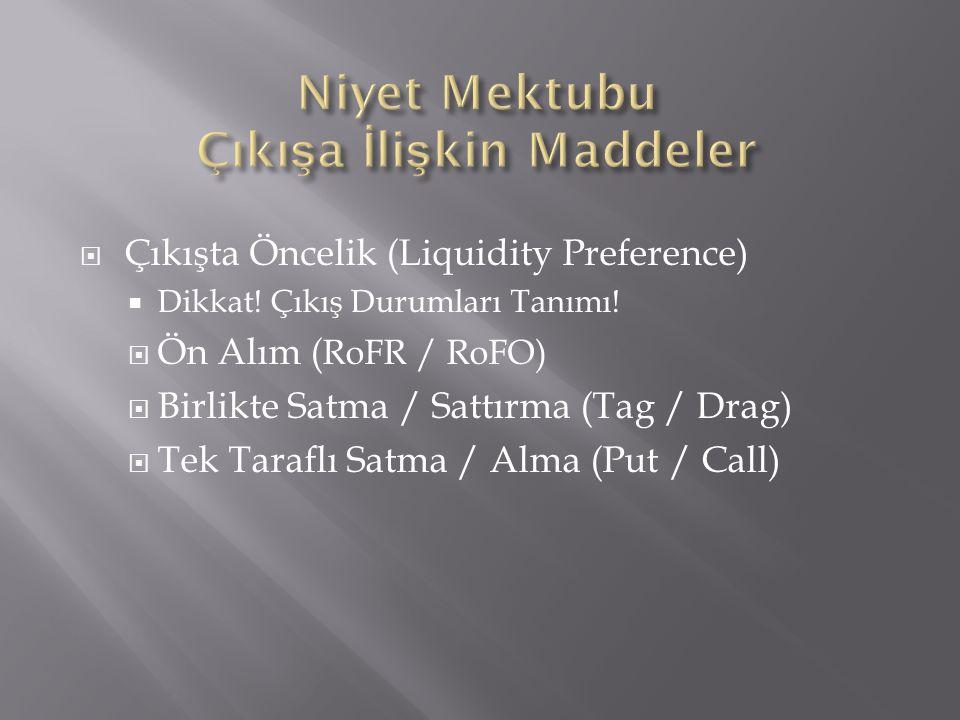  Çıkışta Öncelik (Liquidity Preference)  Dikkat! Çıkış Durumları Tanımı!  Ön Alım ( RoFR / RoFO)  Birlikte Satma / Sattırma (Tag / Drag)  Tek Tar