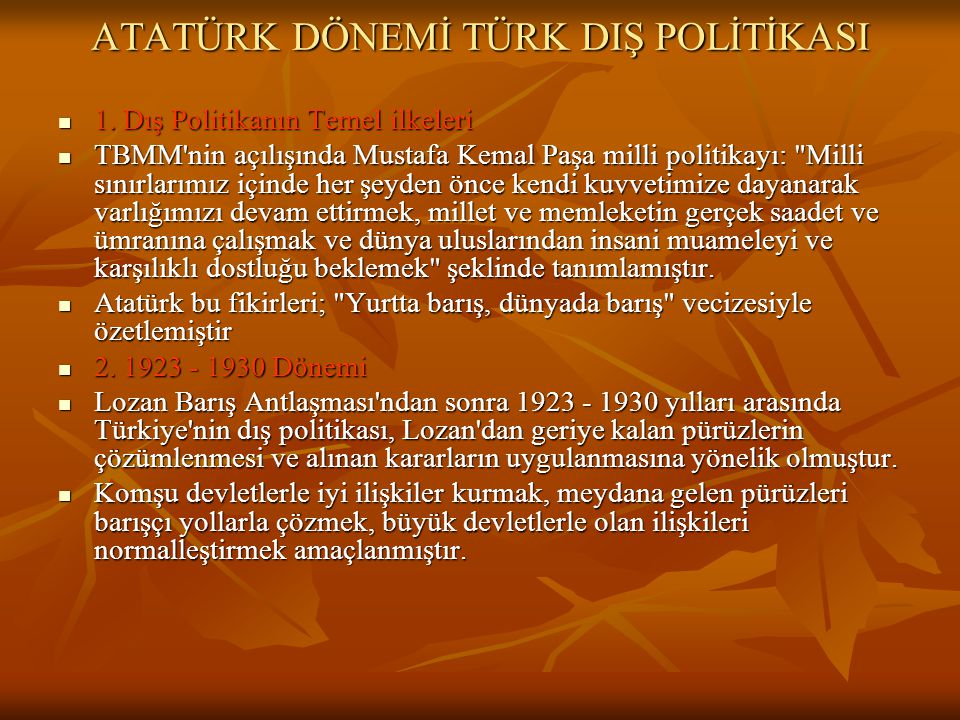 ATATÜRK DÖNEMİ TÜRK DIŞ POLİTİKASI 1.Dış Politikanın Temel ilkeleri 1.